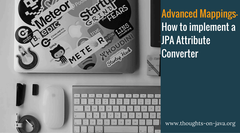 Advanced Mappings - How to implement a JPA Attribute Converter