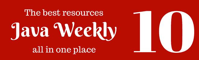 Java Weekly 10