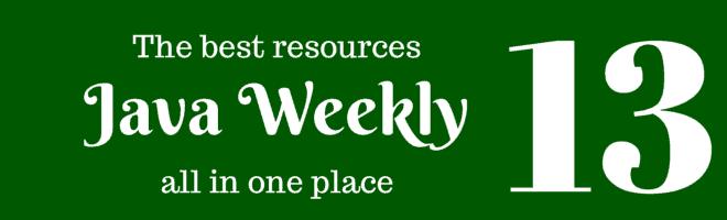 Java Weekly 13