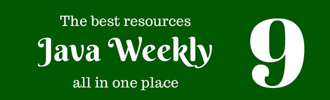 Java Weekly 9