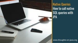 Native Queries – How to call native SQL queries with JPA