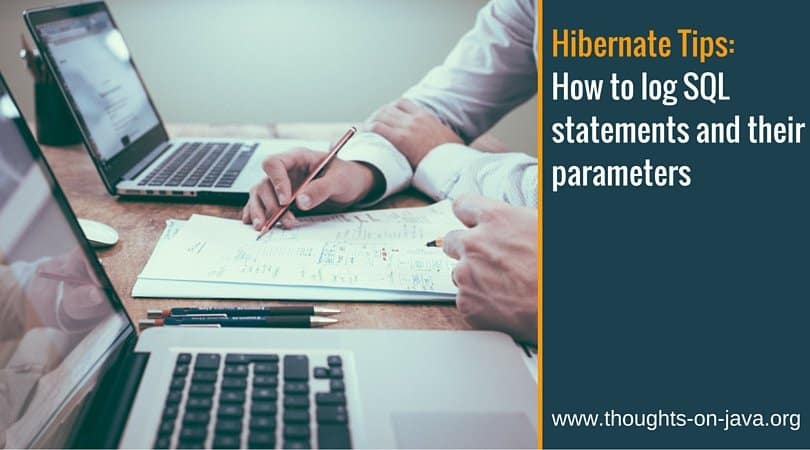 Hibernate Tips- How to log SQL statements and their parameters