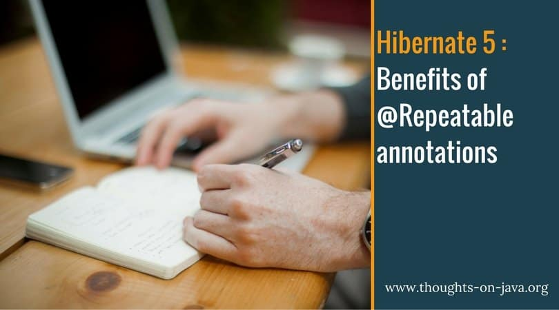 Hibernate 5 _Benefits of @Repeatable annotations