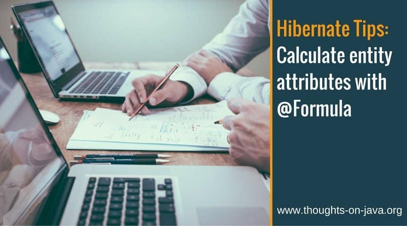 Hibernate Tips: Calculate entity attributes with @Formula