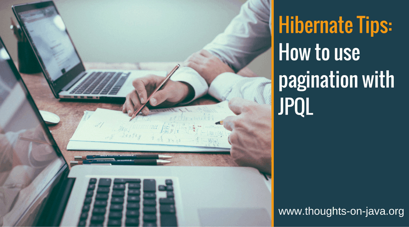 Hibernate Tips_ How to use pagination with JPQL
