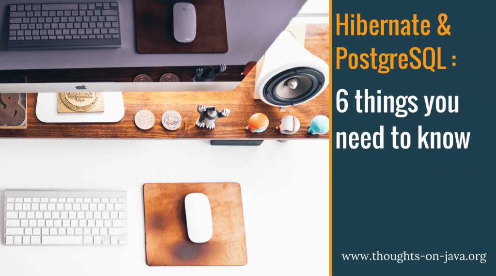 Hibernate with PostgreSQL – 6 things you need to know