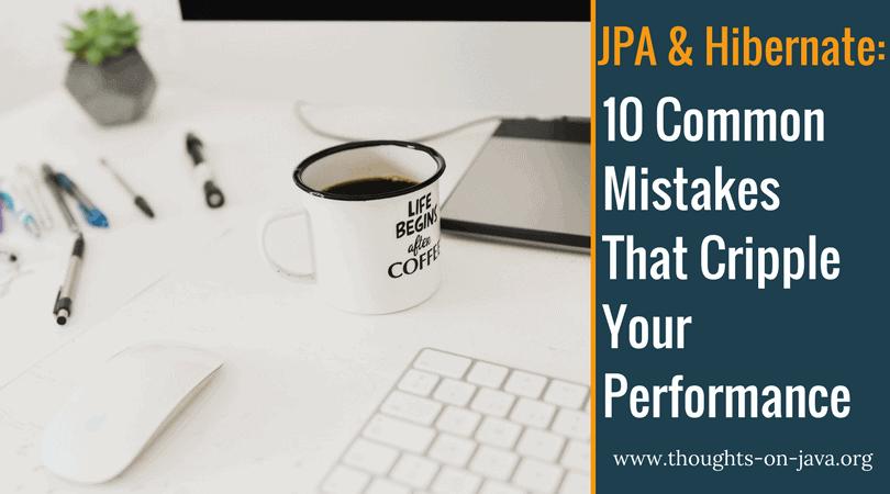10 Common Hibernate Mistakes That Cripple Your Performance