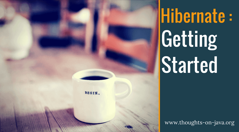 Getting Started With Hibernate - Thoughts on Java