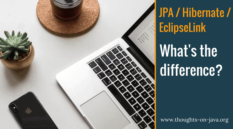 What's the difference between JPA, Hibernate and EclipseLink