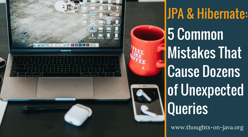 5 Common Hibernate Mistakes That Cause Dozens of Unexpected Queries