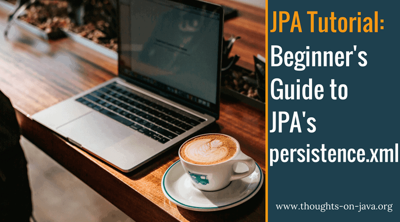 A Beginner's Guide to JPA's persistence xml