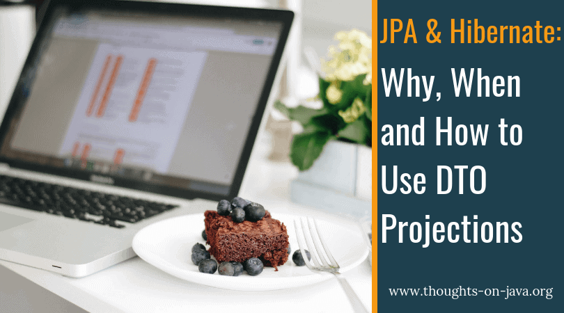 Why, When and How to Use DTO Projections with JPA and Hibernate