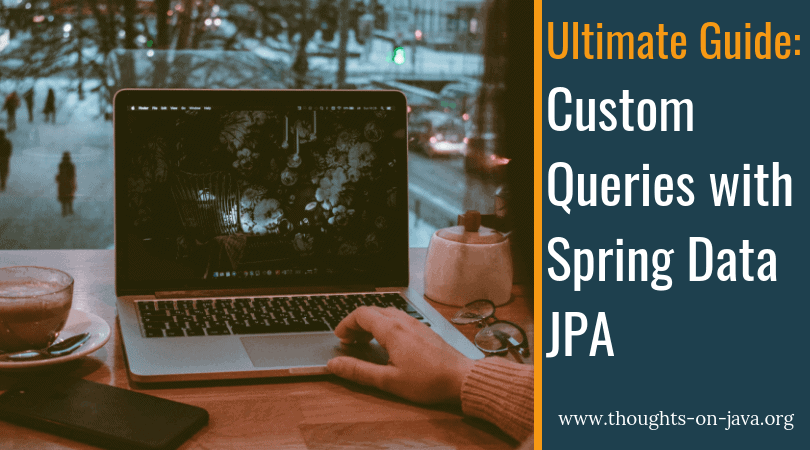 Ultimate Guide: Custom Queries with Spring Data JPA's @Query