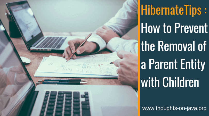 Hibernate Tips: How to Prevent the Removal of a Parent Entity with Children