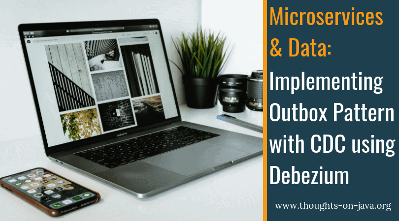 Implementing the Outbox Pattern with CDC using Debezium